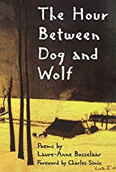 The Hour Between Dog and Wolf (New Poets of America)