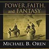 Power, Faith, and Fantasy: America in the Middle East, 1776 to the Present
