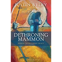 Dethroning Mammon: Making Money Serve Grace: The Archbishop of Canterbury's Lent Book 2017