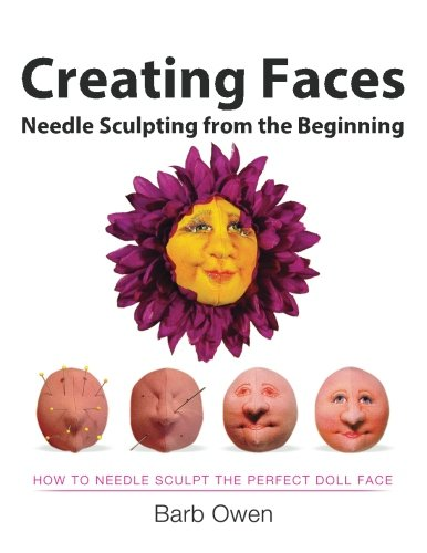 Creating Faces: Needle Sculpting from the Beginning: How to Needle Sculpt the Perfect Face