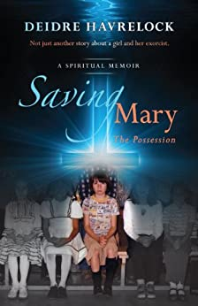 Saving Mary - The Possession - Book One: Not Just Another Story About a Girl and Her Exorcist by [Havrelock, Deidre D]