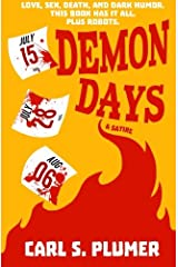 DEMON DAYS: Love, sex, death, and dark humor. This book has it all. Plus robots.: A Satire Paperback