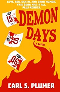 DEMON DAYS: Love, sex, death, and dark humor. This book has it all. Plus robots.: A Satire