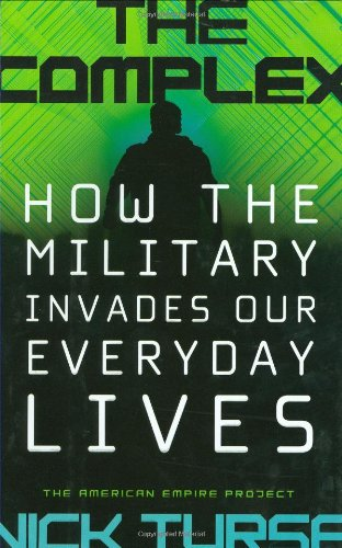 The Complex: How the Military Invades Our Everyday Lives (American Empire Project) pdf epub