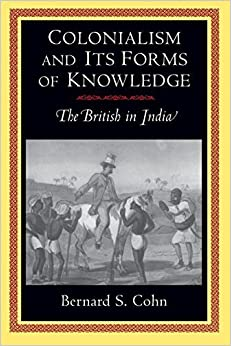 Colonialism and Its Forms of Knowledge by Bernard S. Cohn (1996-08-19)