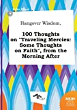 Hangover Wisdom, 100 Thoughts on Traveling Mercies: Some Thoughts on Faith, from the Morning After