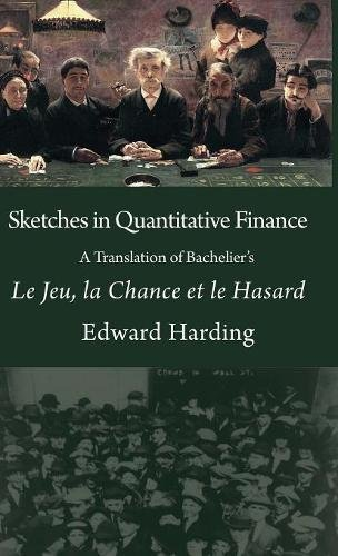 Sketches in Quantitative Finance A Translation of Bachelier's Le Jeu, la Chance et le Hasard