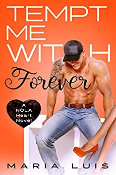 Tempt Me With Forever (A NOLA Heart Novel Book 4) by [Luis, Maria]
