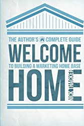 Welcome Home: The Author's Guide to Building A Marketing Home Base
