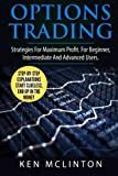 Options Trading: Strategies For Maximum Profit. For The Beginner, Intermediate And Advanced Users. (Investing, Options Trading, Forex) (Volume 7)