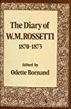 The Diary of W. M. Rossetti, 1870-1873, William M. Rossetti, 0198124589