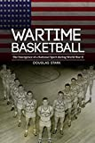 Wartime Basketball: The Emergence of a National Sport during World War II