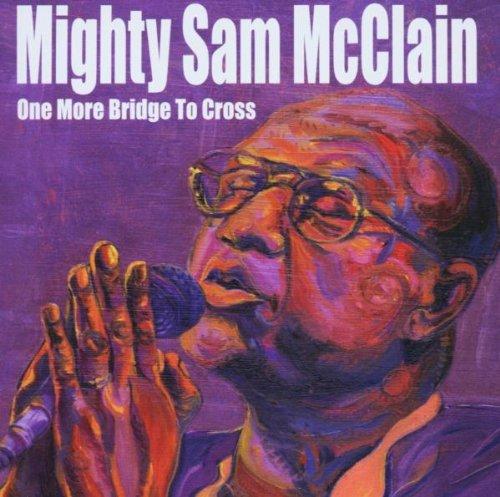 CD : Mighty Sam McClain - One More Bridge To Cross (CD)