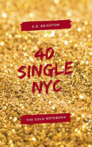 Book: 40 SINGLE NYC - The Gold Notebook by K.D. Brighton