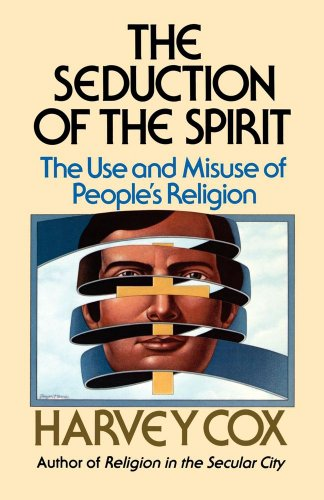 Seduction of the Spirit: The Use and Misuse of People's Religion