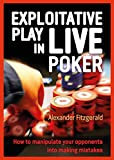 Exploitative Play in Live Poker: How to Manipulate your Opponents into Making Mistakes
