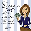 The Successful Single Mom Gets Rich!: Take Control of Your Finances and Your Future, Volume 3 Audiobook by Honoree Corder Narrated by Susan Fouche