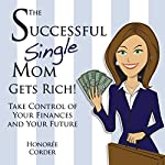 The Successful Single Mom Gets Rich!: Take Control of Your Finances and Your Future, Volume 3 | Honoree Corder