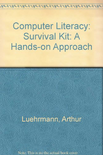 Computer Literacy: Survival Kit: A Hands-on Approach (A Computer literacy book)