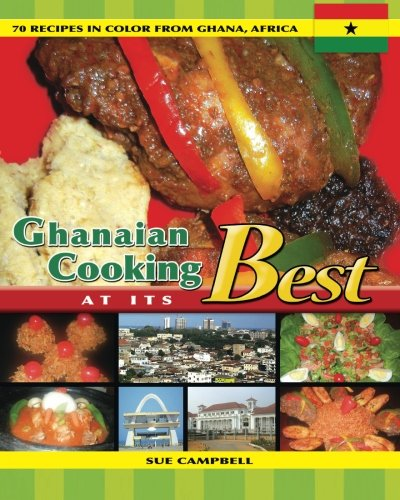 Ghanaian Cooking At Its Best: 70 Recipes in color from Ghana, Africa PDF