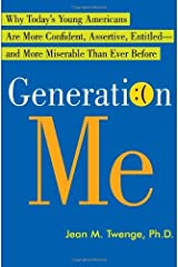 By Jean M. Twenge Generation Me: Why Today's Young Americans Are More Confident, Assertive, Entitled--and More Miserab Hardcover