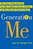 By Jean M. Twenge Generation Me: Why Today's Young Americans Are More Confident, Assertive, Entitled--and More Miserab
