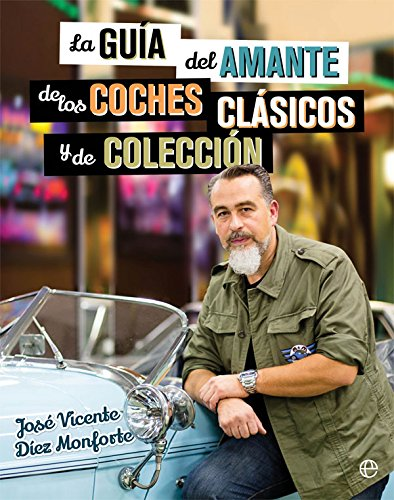 la guía del amante de los coches clásicos y de colección (Libro Ilustrado) Tapa blanda – 15 nov 2016 José Vicente Díez Monforte La Esfera 8490608466 ART / Ceramics