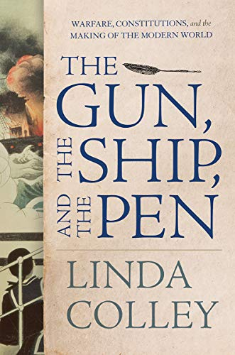 Book Cover: The Gun, the Ship, and the Pen: Warfare, Constitutions, and the Making of the Modern World