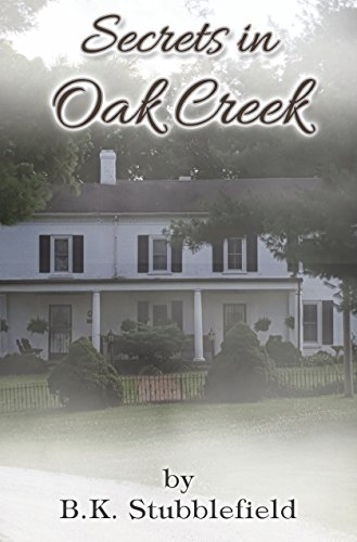 Secrets in Oak Creek by B.K. Stubblefield