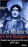 Les Blancs et les Rouges : Histoire de la guerre civile russe (1917-1921) par Venner