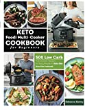 Keto Foodi Multi-Cooker Cookbook for Beginners: 500 Low Carb Multi-Cooker Recipes for Busy People on Keto Diet (Keto Diet cookbook)