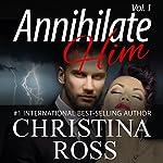 Annihilate Him, Vol. 1: The Annihilate Me 2 Series | Christina Ross