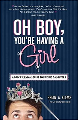 Oh Boy, You\'re Having a Girl: A Dad\'s Survival Guide to Raising ...