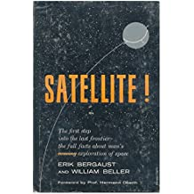 Satellite! By Erik Bergaust and William Beller. Foreword by Hermann Oberth
