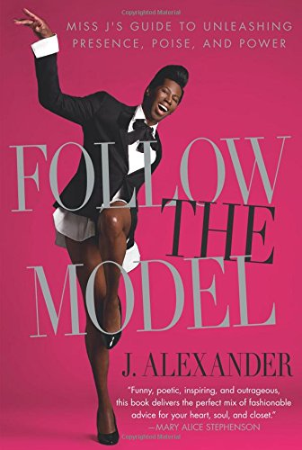 Download Follow the Model: Miss J's Guide to Unleashing Presence, Poise, and Power pdf