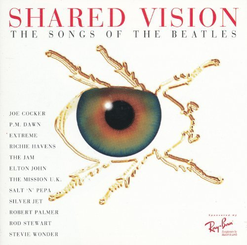 Shared Vision: The Songs of the Beatles (Ray-Ban Edition) by Extreme, P.M. Dawn, Salt 'N' Pepa, Silver Jet, Robert Palmer, The Mission U.K, T - Song Rayban