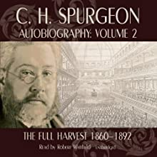 C.H. Spurgeon's Autobiography, Volume II: The Full Harvest Audiobook by C. H. Spurgeon Narrated by Robert Whitfield