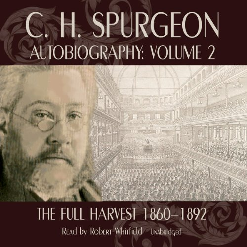 C.H. Spurgeon's Autobiography, Volume II: The Full Harvest