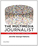 The Multimedia Journalist, George-Papilonis, Jennifer, 0199764522