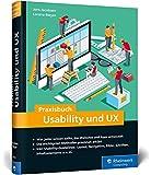 Praxisbuch Usability und UX: Was jeder wissen sollte, der Websites und Apps entwickelt - Bewährte Methoden praxisnah erklärt