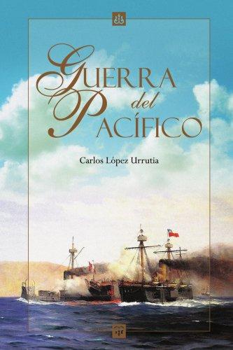 Guerra del Pacifico (Spanish Edition) [Carlos Lopez Urrutia] (Tapa Blanda)