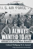 I Always Wanted to Fly: America's Cold War Airmen