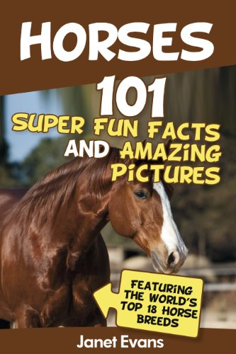 Horses: 101 Super Fun Facts and Amazing Pictures (Featuring The World's Top 18 Horse Breeds) by [Evans, Janet]
