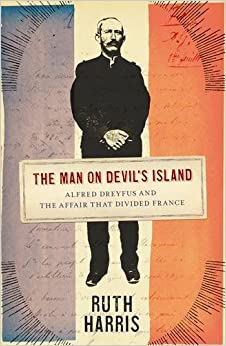 The Man on Devil's Island: Alfred Dreyfus and the Affair that Divided France (Allen Lane History)