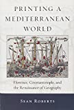 italian geography - Printing a Mediterranean World: Florence, Constantinople, and the Renaissance of Geography (I Tatti Studies in Italian Renaissance History)