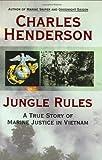 Jungle Rules: A True Story of Marine Justice in Vietnam
