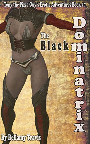 The Black Dominatrix: Tony the Pizza Guy's Erotic Adventures Book #7