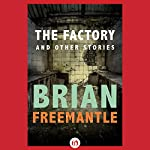 The Factory: And Other Stories | Brian Freemantle