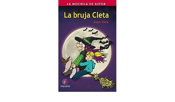 La bruja Cleta (La Mochila de Astor. Serie Roja) (Spanish Edition) - Kindle edition by Asun Silva. Children Kindle eBooks @ Amazon.com.