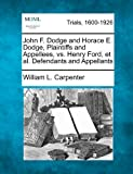 John F. Dodge and Horace E. Dodge, Plaintiffs and Appellees, vs. Henry Ford, et Al. Defendants and Appellants, William L. Carpenter, 1275108105